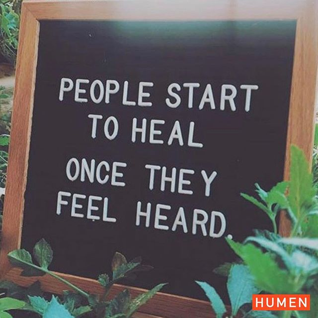 Listen. It's not enough to say that we need to talk. Often what it takes is to not only have someone to talk to but to have someone to really listen. It's not just the talking but the hearing. If someone takes the courage to talk, take the time to really hear. Does anyone agree or has anyone had this experience?